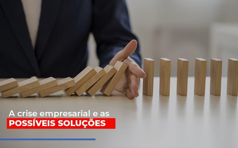 A Crise Empresarial E As Possíveis Soluções