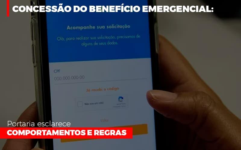 Concessão Do Benefício Emergencial: Portaria Esclarece Comportamentos E Regras
