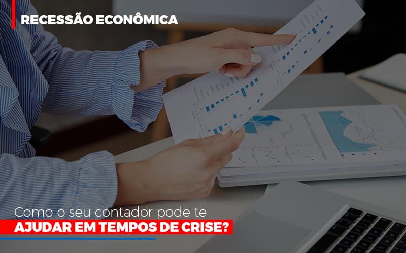 Recessao-economica-como-seu-contador-pode-te-ajudar-em-tempos-de-crise