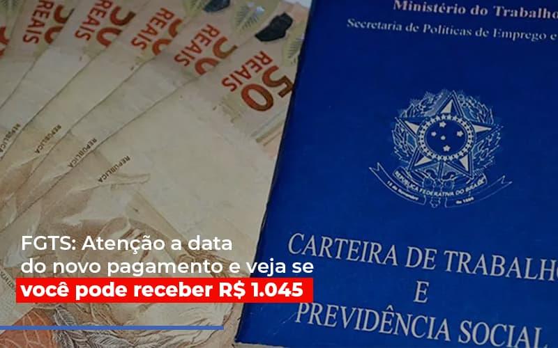 FGTS: Atenção A Data Do Novo Pagamento E Veja Se Você Pode Receber R$ 1.045