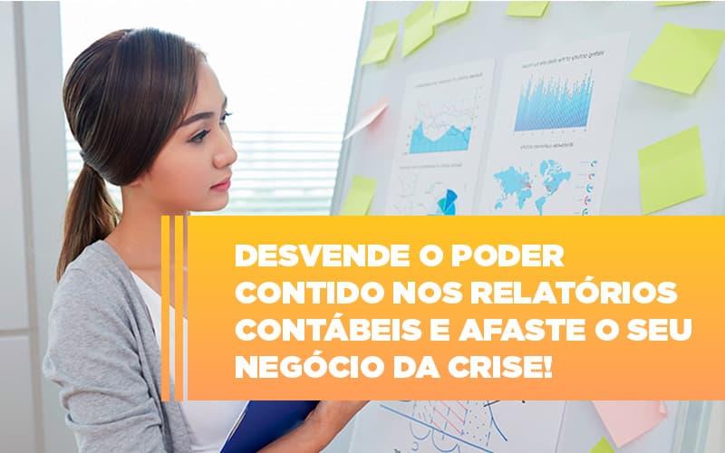 Desvende O Poder Contido Nos Relatórios Contábeis E Afaste O Seu Negócio Da Crise!